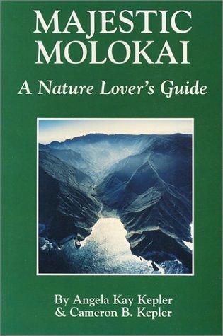 Majestic Molokai : A Nature Lover's Guide: Angela K. Kepler;