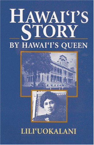 Hawaii's Story by Hawaii's Queen: Liliuokalani