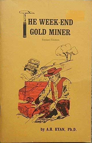 THE WEEK-END GOLD MINER : A Handbook for Amateur Sourdoughs (Revised Edition): Ryan, A.H.