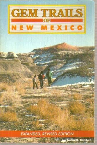 GEM TRAILS OF NEW MEXICO (Sixth Revised Edition of 1987)