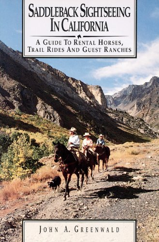 Saddleback Sightseeing in California: A Guide to Rental Horses, Trail Rides and Guest Ranches: ...