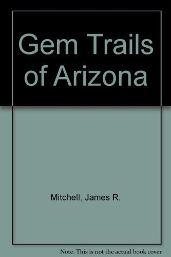 Gem Trails of Arizona: James R. Mitchell