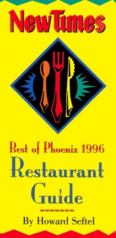 New Times: Best of Phoenix 1996 Restaurant Guide: Seftel, Howard
