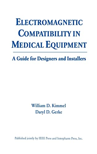 Electromagnetic Compatibility in Medical Equipment: A Guide: William D. Kimmel;