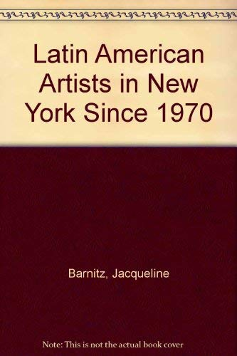 Latin American Artists in New York Since 1970: Barnitz, Jacqueline