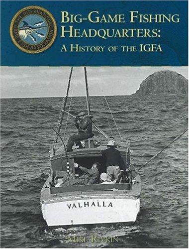 BIG-GAME FISHING HEADQUARTERS: A HISTORY OF THE IGFA: Rivkin, Mike