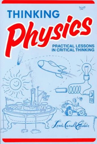 9780935218060: Thinking Physics: Practical Lessons in Critical Thinking