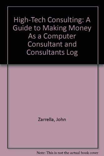 9780935230086: High-Tech Consulting: A Guide to Making Money As a Computer Consultant and Consultants Log