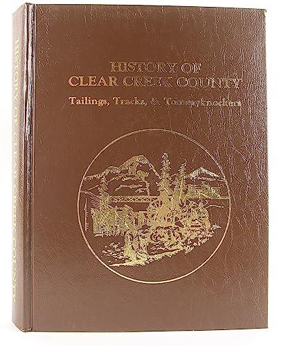History of Clear Creek County: Tailings, Tracks, & Tommyknockers: Historical Society of Idaho ...