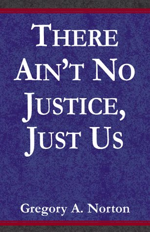 9780935243048: There Ain't No Justice - Just Us