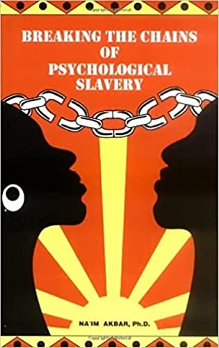 Breaking the Chains of Psychological Slavery (0935257055) by Na'im Akbar