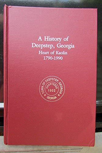 History of Deepstep, Georgia: Heart of Kaolin 1790-1990: Hall, Gwen Kendall (ed.)