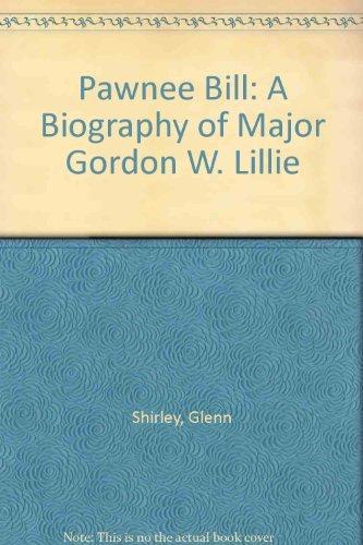Pawnee Bill: A Biography of Major Gordon W. Lillie (0935269142) by Glenn Shirley