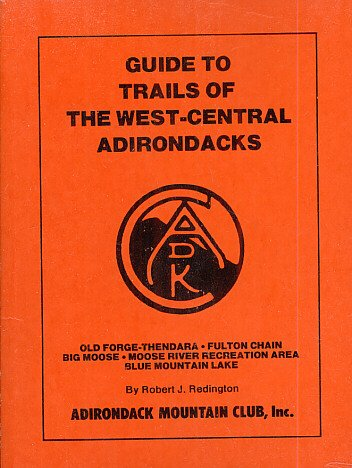 Guide to trails of the west-central Adirondacks: Robert J Redington