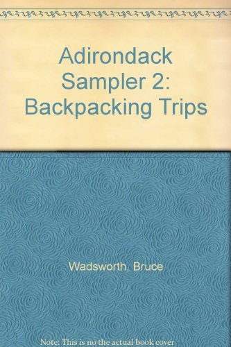 An Adirondack Sampler 2: Backpacking Trips: Wadsworth, Bruce