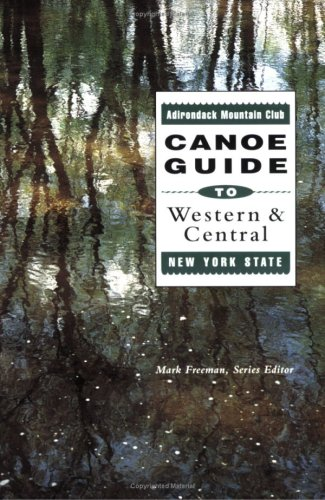 9780935272598: The Adirondack Mountain Club Canoe Guide to Western and Central New York State (The Adirondack Mountain Club Canoe Guide Series, Vol 1)