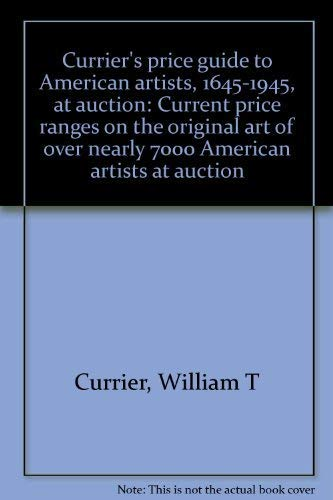 Currier's price guide to American artists, 1645-1945, at auction: Current price ranges on the ...
