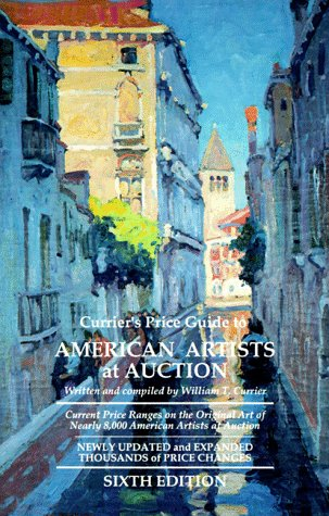 Currier's Price Guide to American Artists at Auction : Current Price Ranges on the Original ...