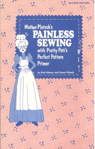 9780935278002: Mother Pletsch's Painless Sewing with Pretty Pati's Perfect Pattern Primer