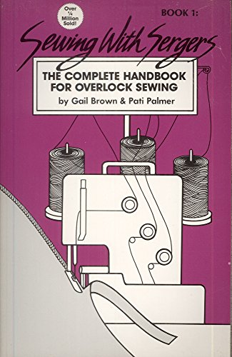9780935278118: Sewing With Sergers: The Complete Handbook For Overlock Sewing (Book 1)