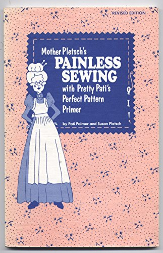 9780935278132: Mother Pletsch's Painless Sewing With Pretty Pati's Perfect Pattern Primer
