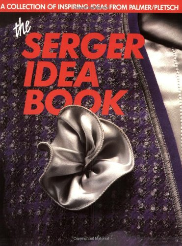 9780935278187: The Serger Idea Book: A Collection of Inspiring Ideas from the Palmer/Pletsch Professionals