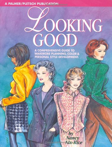 9780935278422: Looking Good: A Comprehensive Guide to Wardrobe Planning, Color & Personal Style Development