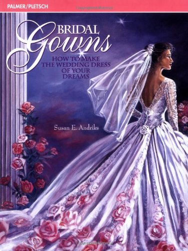 9780935278514: Bridal Gowns: How to Make the Wedding Dress of Your Dreams