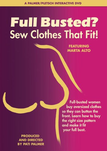Full Busted?: Sew Clothes That Fit!: Marta Alto, Pati