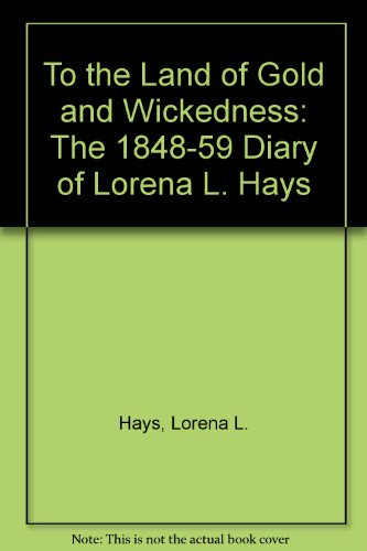 9780935284539: To the Land of Gold and Wickedness: The 1848-59 Diary of Lorena L. Hays