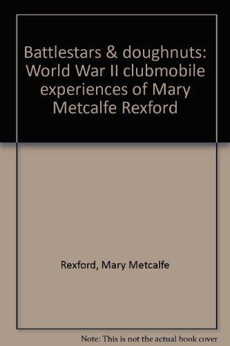 9780935284713: Battlestars & Doughnuts: World War II Clubmobile Experiences of Mary Metcalfe Rexford
