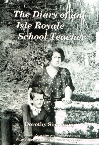 The Diary of an Isle Royale School Teacher: A Memoir of a Winter on an Isolated Island in Lake ...