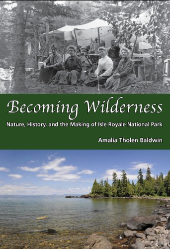 Becoming Wilderness: Nature, History, and the Making of Isle Royale National Park: Amalia Tholen ...