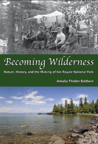 Becoming Wilderness: Nature, History, and the Making: Amalia Tholen Baldwin