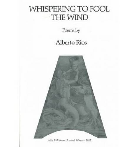Whispering to fool the wind; poems: R?os, Alberto