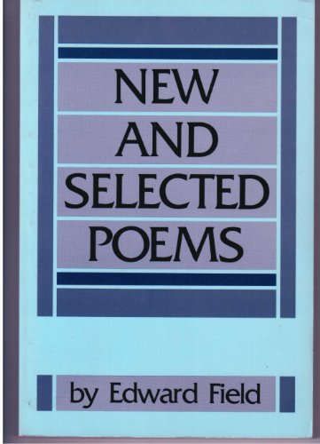 NEW AND SELECTED POEMS From The Book Of My Life: Field, Edward