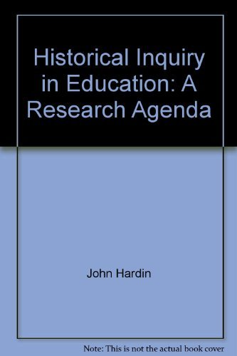Historical Inquiry in Education: A Research Agenda: John Hardin Best