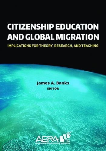 Citizenship Education and Global Migration: Implications for Theory, Research, and Teaching: Amer ...