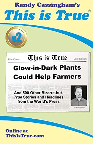 9780935309225: This is True: Glow-in-Dark Plants Could Help Farmers: And 500 Other Bizarre-but-True Stories and Headlines From the World's Press
