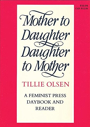 Mother to Daughter, Daughter to Mother: A Daybook and Reader - Olsen, Tillie