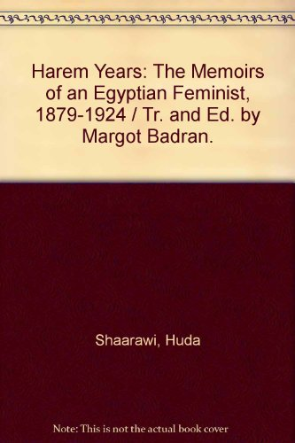 9780935312713: Harem Years: The Memoirs of an Egyptian Feminist, 1879-1924 / Tr. and Ed. by Margot Badran.