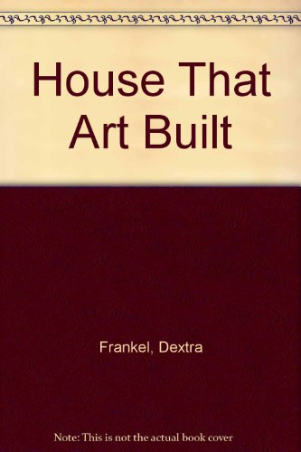 The House That Art Built.: Dextra Frankel, Jan Butterfield and Michael H. Smith.