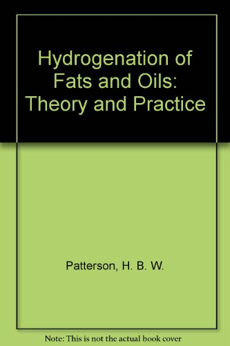 Hydrogenation of Fats and Oils : Theory: H. B. Patterson