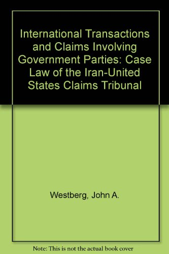 9780935328691: International Transactions and Claims Involving Government Parties: Case Law of the Iran-United States Claims Tribunal