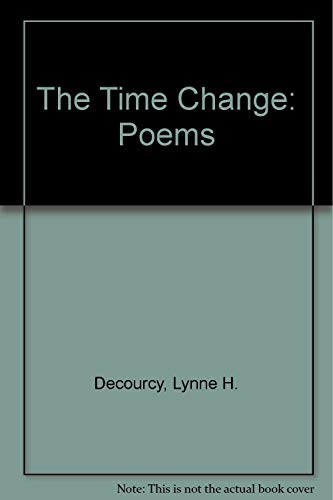 The Time Change: Poems: Decourcy, Lynne H.