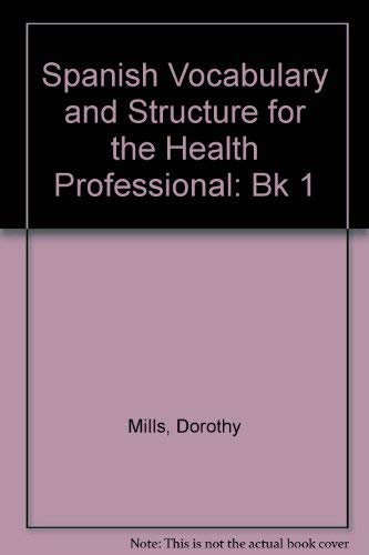 Spanish Vocabulary and Structure for the Health Professional: Bk 1: Mills, Dorothy