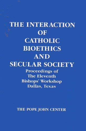 The Interaction of Catholic Bioethics and Secular Society: Proceedings of the Eleventh Bishops'...