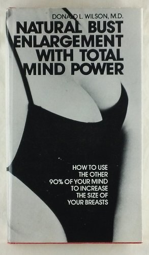 9780935384000: Natural Bust Enlargement with Total Mind Power: How to Use the Other 90 % of Your Mind to Increase the Size of Your Breasts