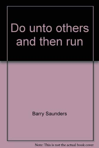 Do unto others and then run: A collection of columns: Saunders, Barry