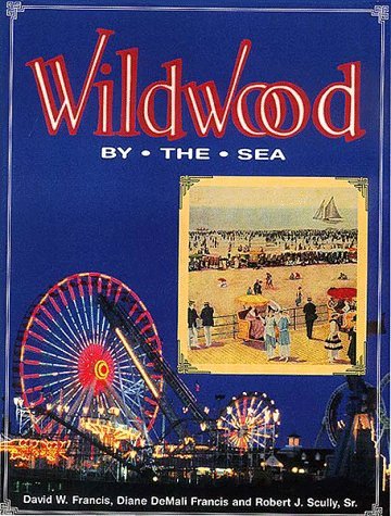 Wildwood by the Sea: Francis, David W., Francis, Diane DeMali, Scully, Robert J.